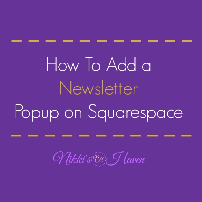 How to add a Newsletter Popup on Squarespace via NikkisHaven.com