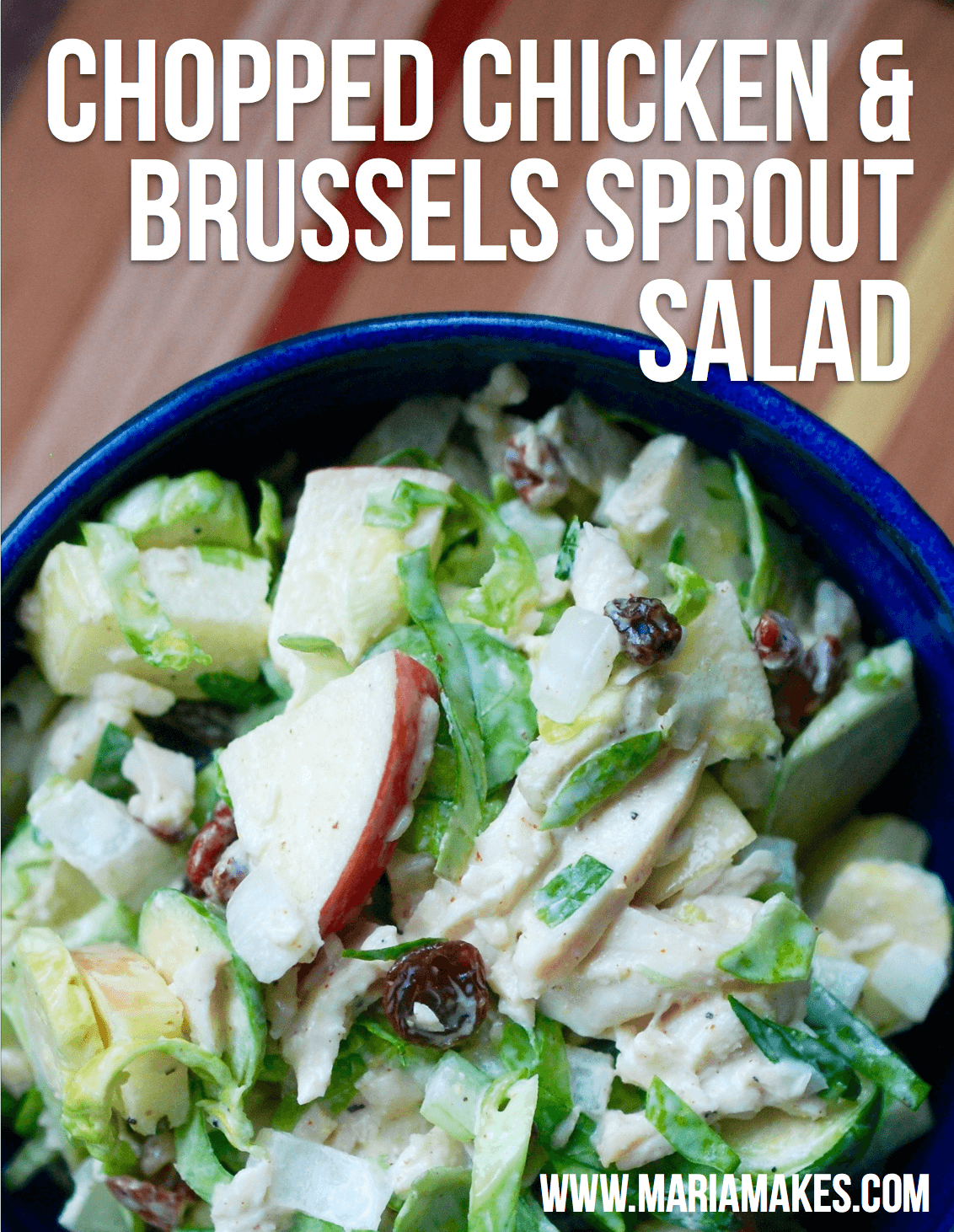 Chopped Chicken & Brussels Sprout Salad   Reader fave right here… here's another one you can dress ahead of time! The brussels sprouts are hearty enough to stand up to the dressing (think of it like a slaw). The vinegar in the dressing also keeps the apples from turning brown, so feel free to prep this one up to 3 days in advance!