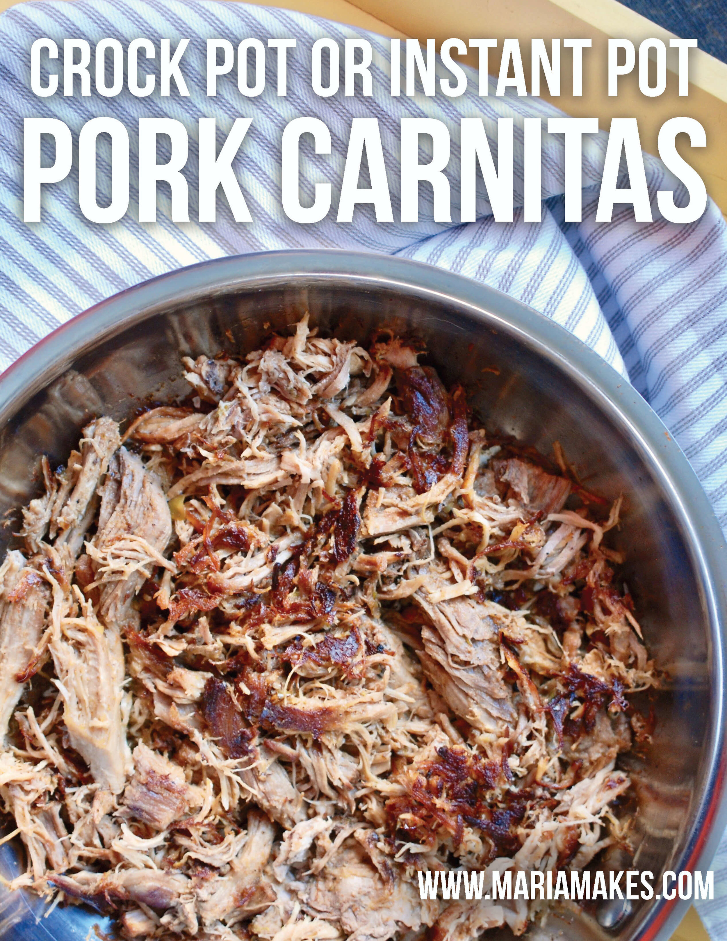 Crock Pot or Instant Pot Carnitas – Maria Makes: Perfectly seasoned, crispy pork carnitas. The perfect muti-purpose protein for tacos, bowls, salads, you name it!