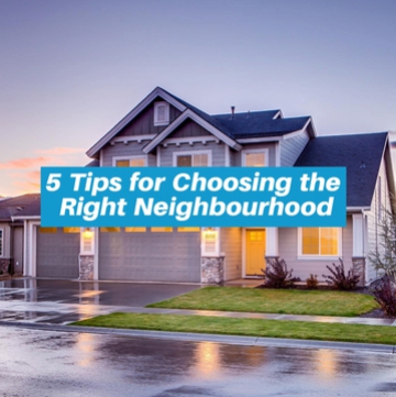 Choosing the Right Neighbourhood     Now you're selling or thinking of buying, here are some tips to help you make the right decision.