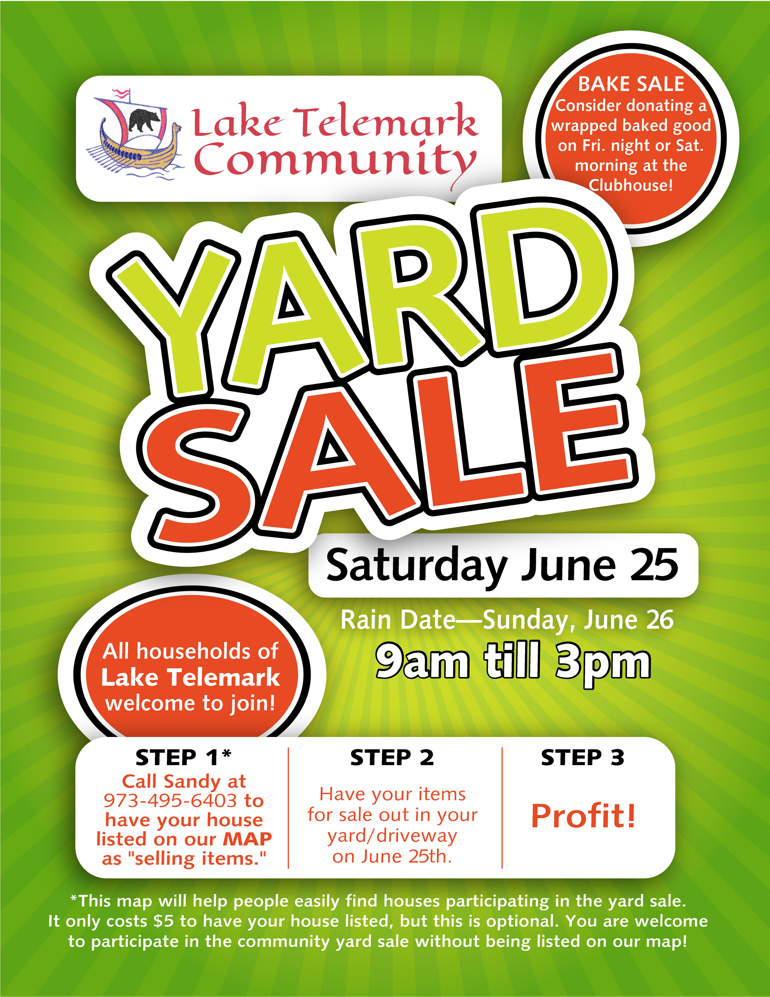 COMMUNITY YARD SALE   Saturday | June 25    All households within Lake Telemark are welcome to participate in this community-wide event. See the flyer below for details or contact us at club@laketelemark.org with questions.    ~MAP~   If you'd like your house featured on a map that will given out to indicate which houses have goods to sell, please contact Sandy at 973-495-6403. This costs $5, and is optional, but highly encouraged.   Regardless, to participate, simply have your goods out in your yard on Saturday, June 13th.    ~WHY PARTICIPATE?~   Individual yard/garage sales rarely draw a lot of traffic. In our case, we will be marketing our community yard sale so that everyone from the surrounding area will know that multiple houses in our community will be selling their items all on the same day like a giant bazaar. You'll get a lot more traffic to your home than if you did this on your own!