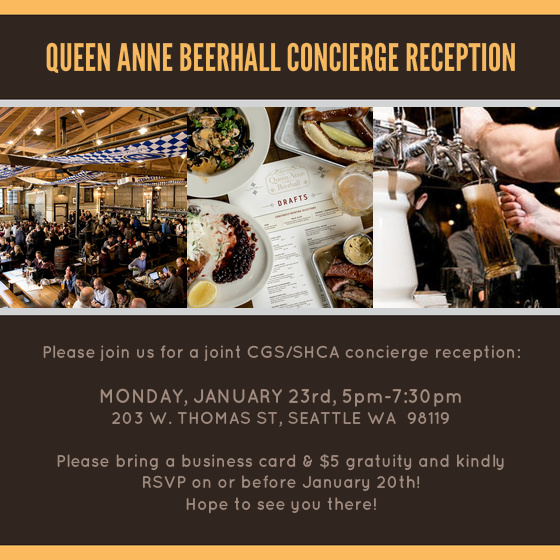 We hope you can join your fellow CGS members as well as members of the Seattle Hotel Concierge Association as we sample what the Queen Anne Beer Hall has to offer! Hope to see you there! What: CGS-Queen Anne Beer Hall Concierge Reception Where: Queen Anne Beer Hall 203 W. Thomas St Seattle WA 98119  View Map »  When: January 23rd 2017, 5 PM - 7:30 PM