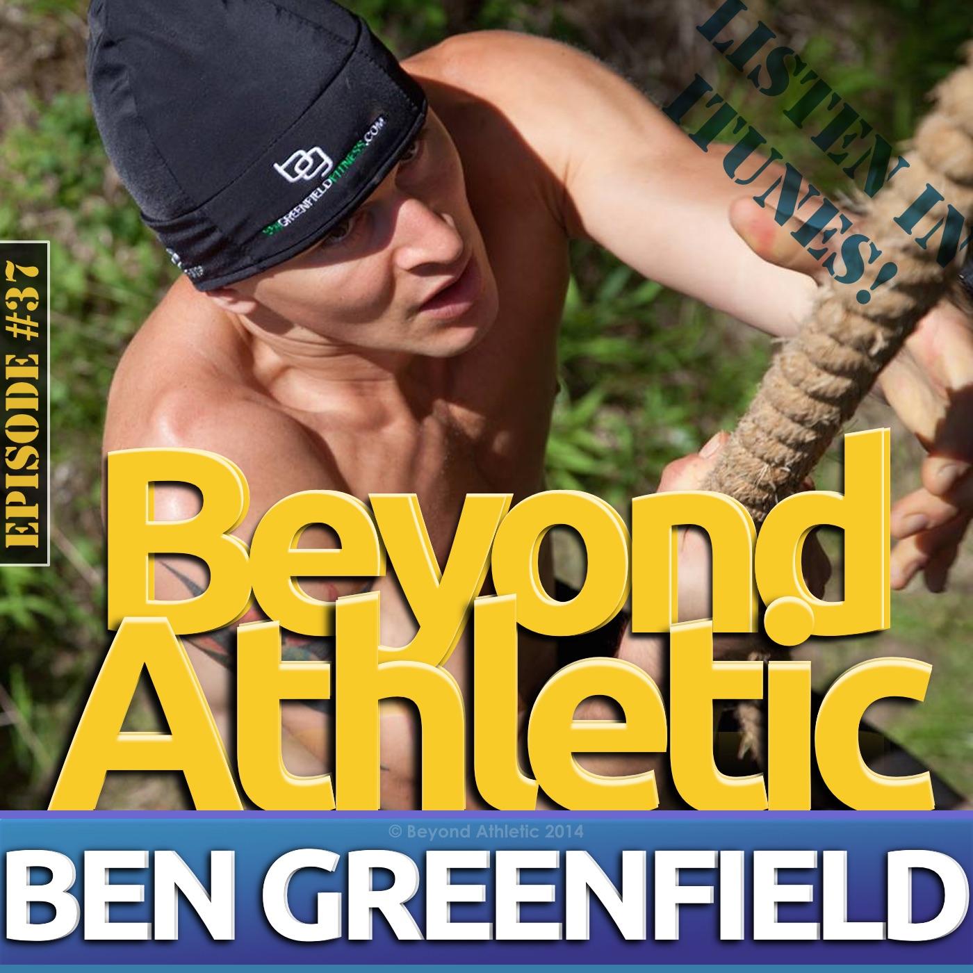 Ben GREENFIELD | BeyondAthletic.com | PODCAST