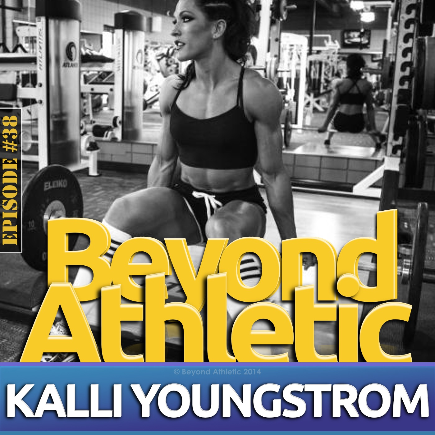Kalli YOUNGSTRON | Beyond Athletic Podcast | Fitness Competitor
