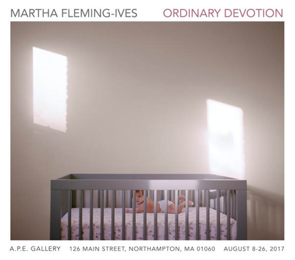 August 8-25, 2017     Ordinary Devotion   A photography installation by  Martha Fleming-Ives  August 8 – August 26, 2017 Artist Reception: Friday, August 11 , 6 - 8 pm