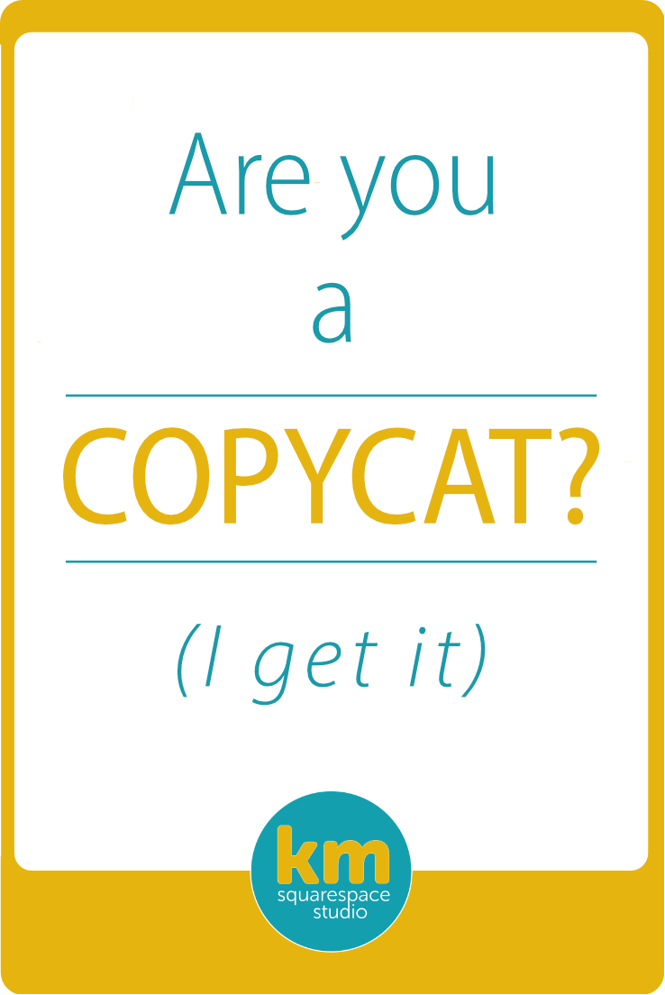 Are you a copycat? | Kerstin Martin Squarespace Studio