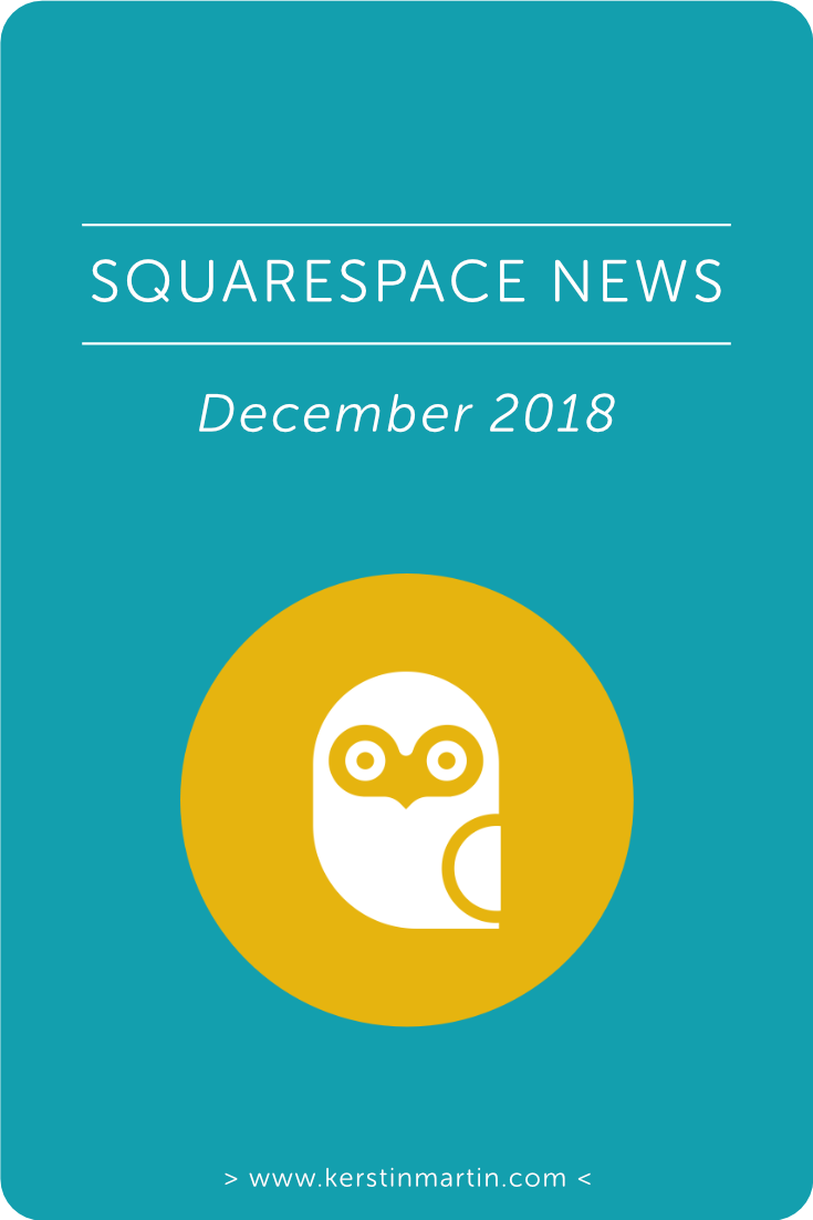 Squarespace News December 2018・Kerstin Martin Squarespace Studio