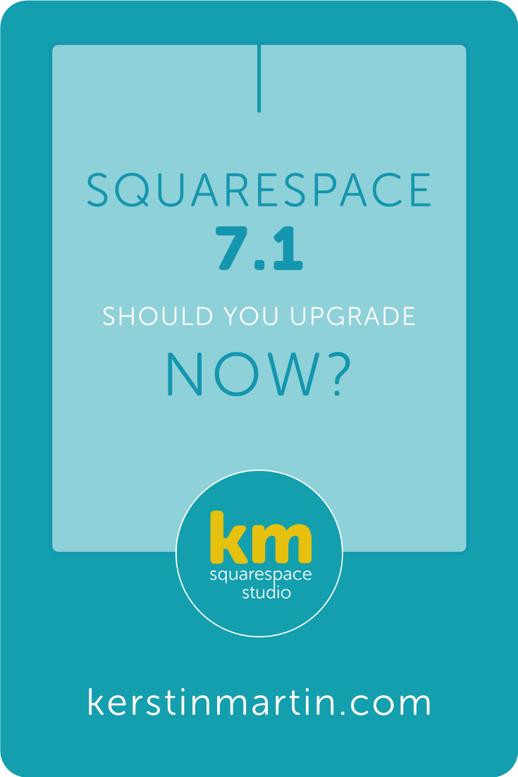 Squarespace 7.1 - Should you Upgrade NOW or Wait? - Kerstin Martin Squarespace Studio