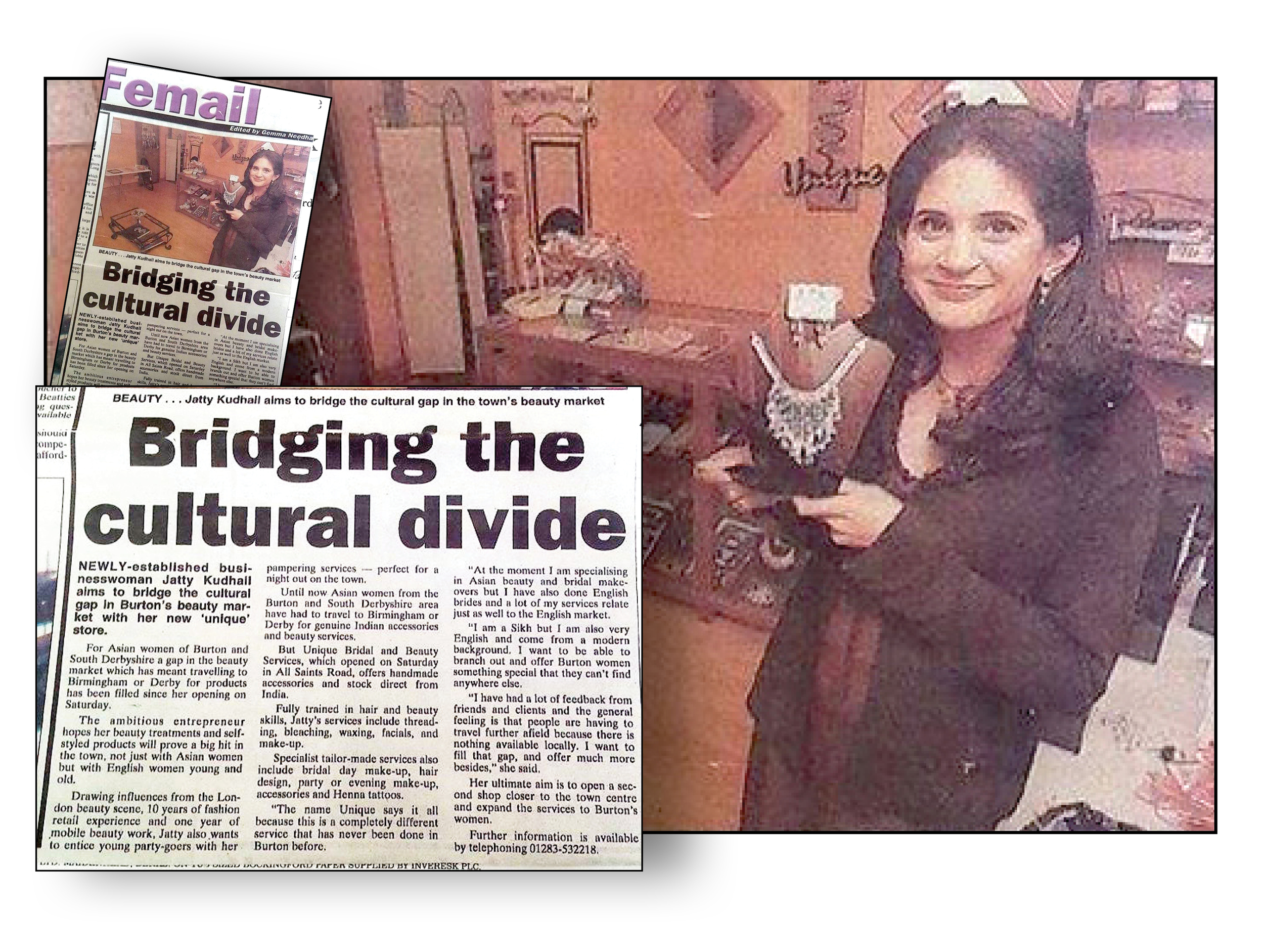 Bridging the cultural divide article - Edited by Gemma Needham from Burton Mail - 2001. Read about Jatty Kudhail and how she started her small business. It touches on her dreams and career aspirations and how she's made her own mark within the beauty market in Burton.