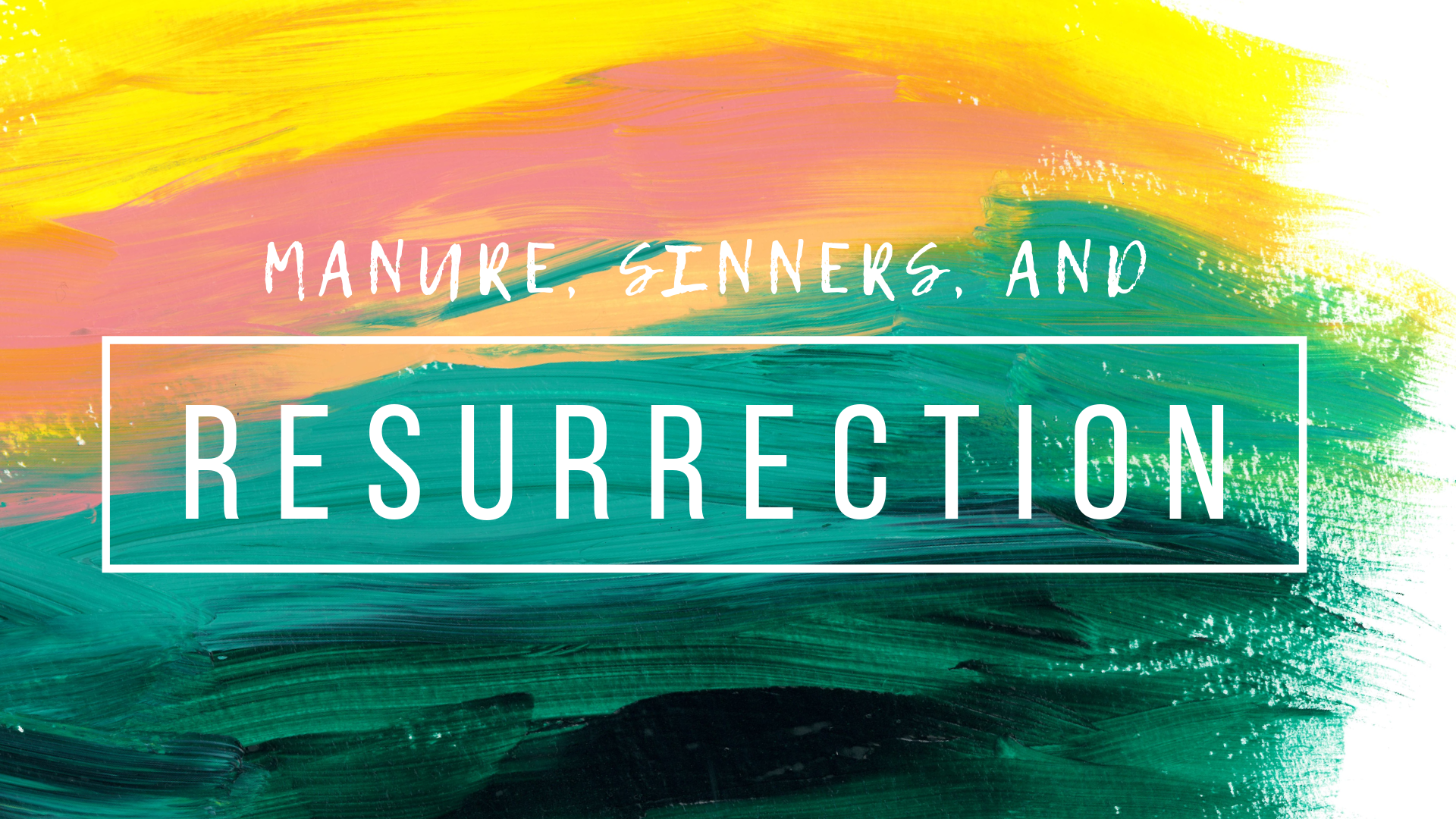 Manure, Sinners, and Resurrection