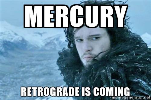 Mercury Retrograde is coming.jpg