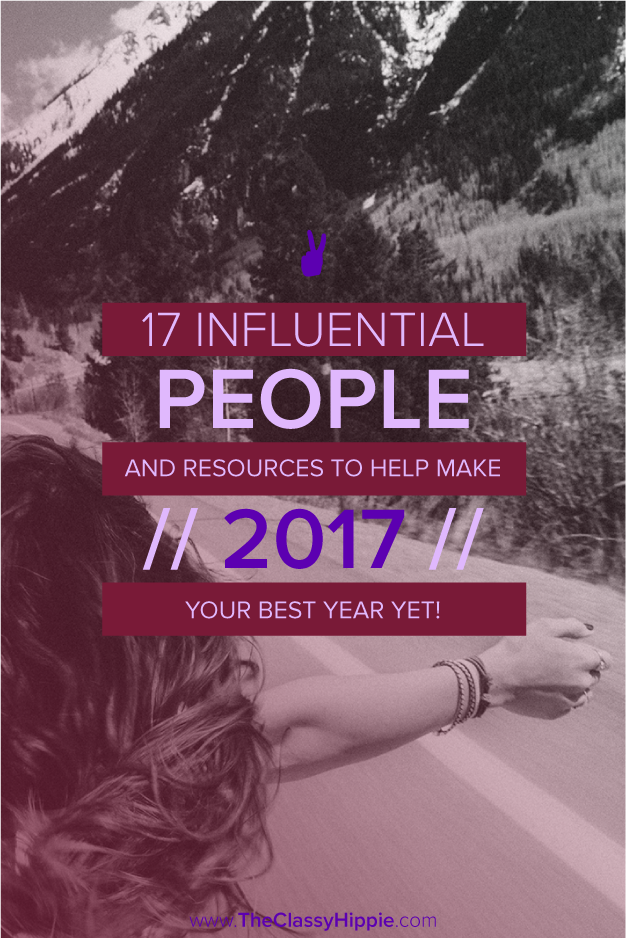 17 Influential People & Resources to Help Make 2017 Your Best Year Yet -- The Classy Hippie
