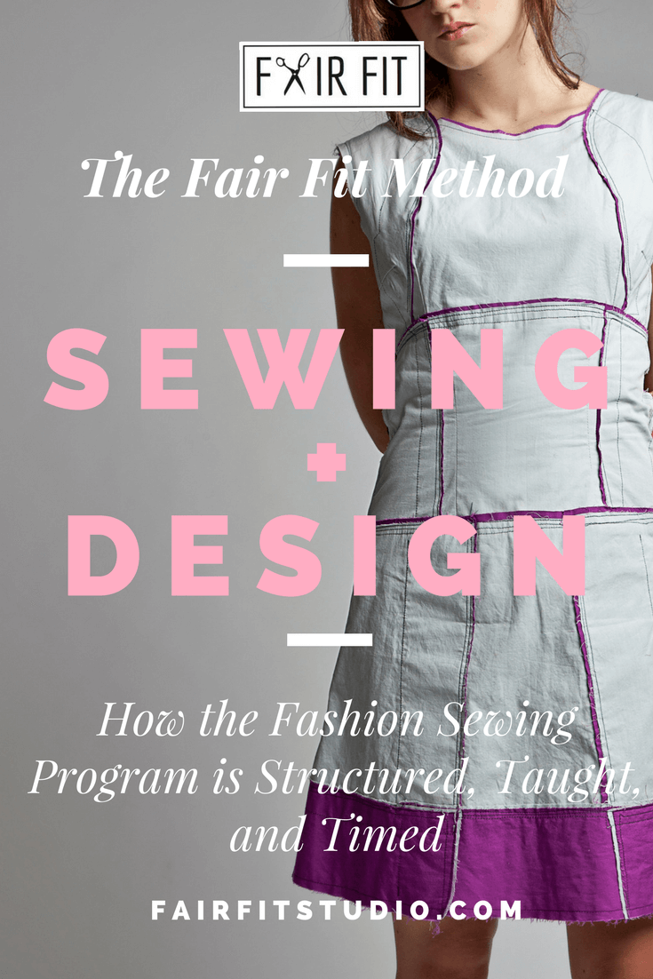 The Fair Fit Method Sewing + Design- FAQS and How the Fashion Sewing Program is Structured, Taught, and Timed