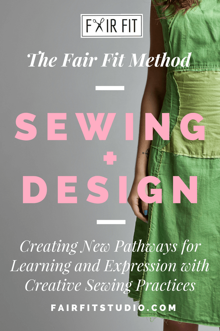 The Fair Fit Method (12) (1).pngThe Fair Fit Method Sewing + Design - Creating New Pathways for Learning and Expression with Creative Sewing Practices