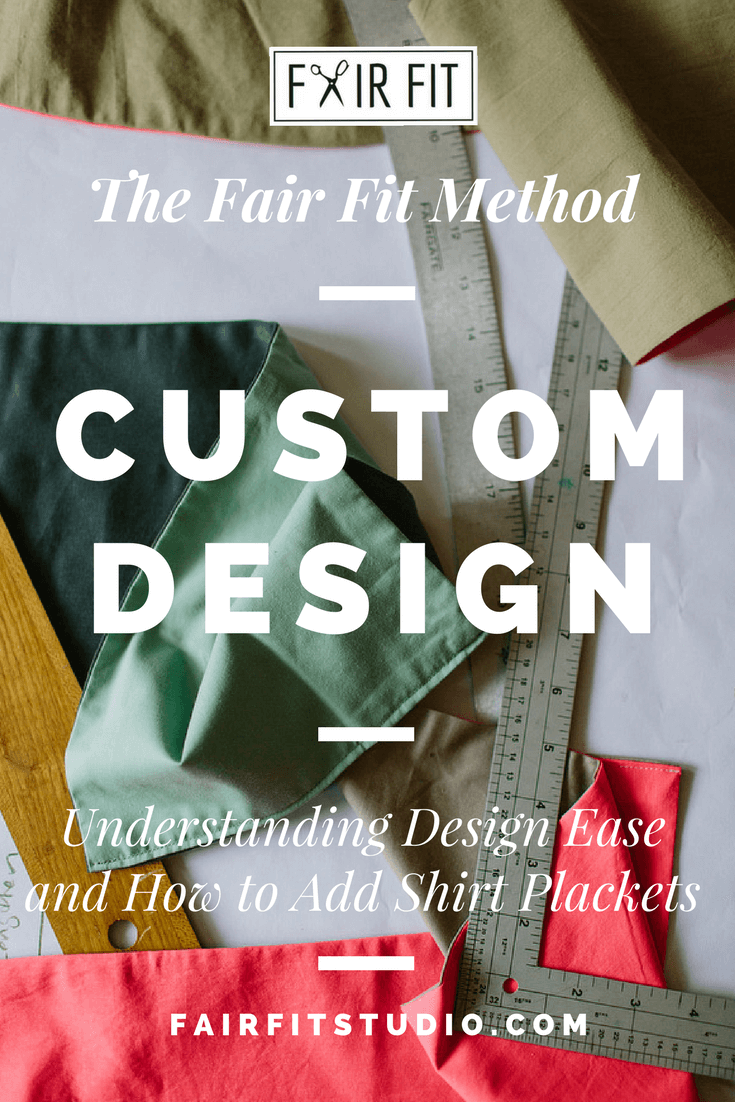 Fair Fit Method - Custom Design - Understanding Design Ease and How to Add Shirt Plackets