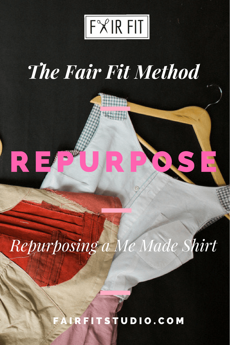 The Fair Fit Method -  Repurposing a Me Made Shirt