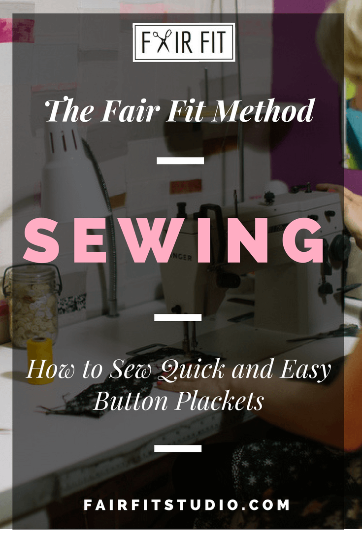 The Fair Fit Method - How to Sew Quick and Easy Button Plackets
