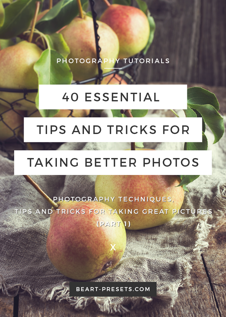 40 ESSENTIAL TIPS AND TRICKS FOR TAKING BETTER PHOTOS