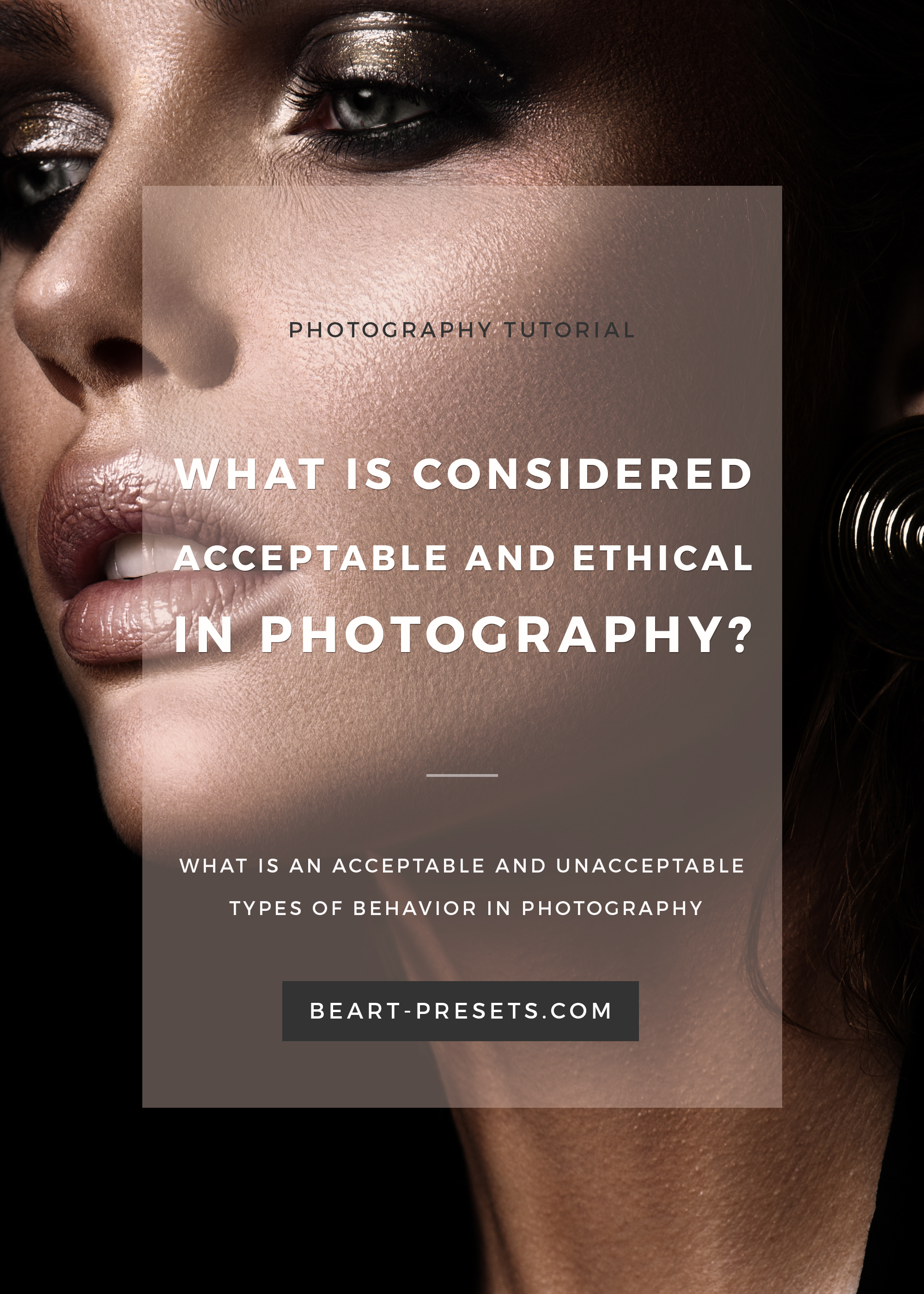 WHAT IS CONSIDERED ACCEPTABLE AND ETHICAL IN PHOTOGRAPHY?