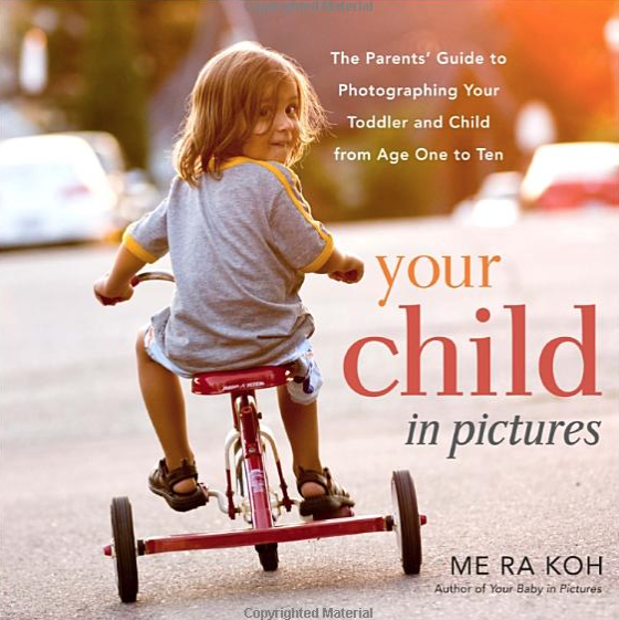 Your Child in Pictures: The Parents' Guide to Photographing Your Toddler and Child from Age One to Ten