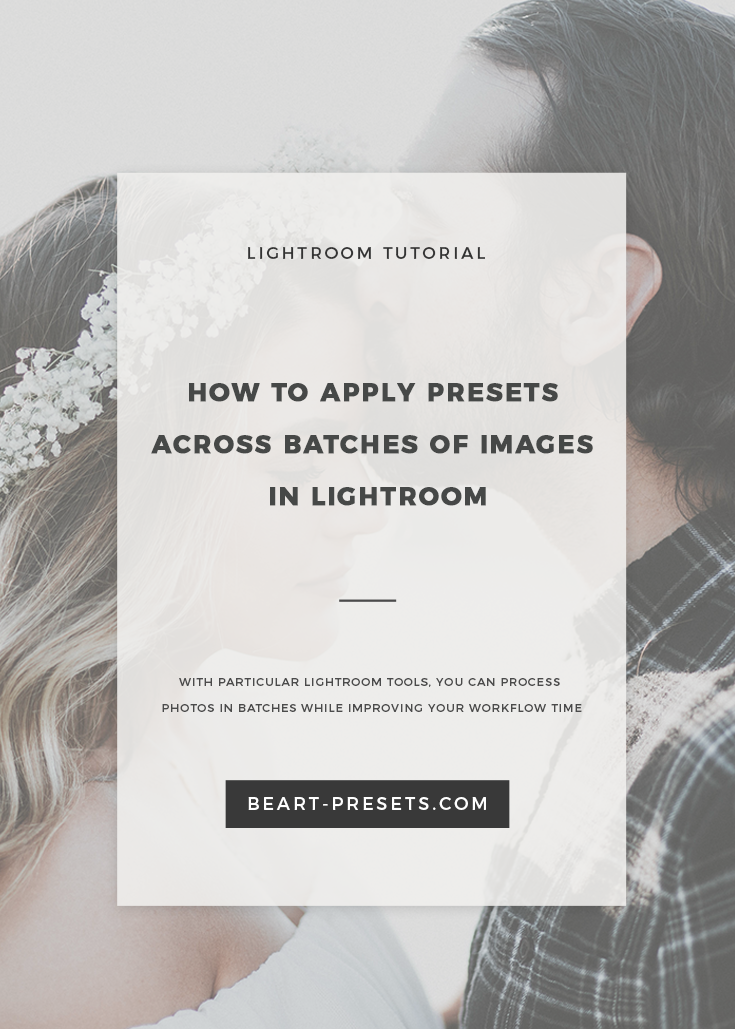 HOW TO APPLY PRESETS ACROSS BATCHES OF IMAGES IN LIGHTROOM.png