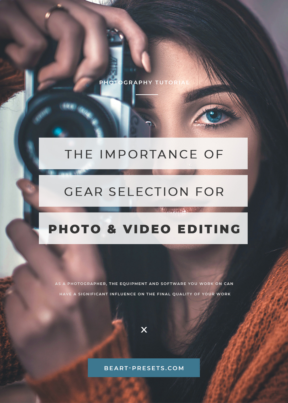 THE IMPORTANCE OF GEAR SELECTION FOR PHOTO & VIDEO EDITING