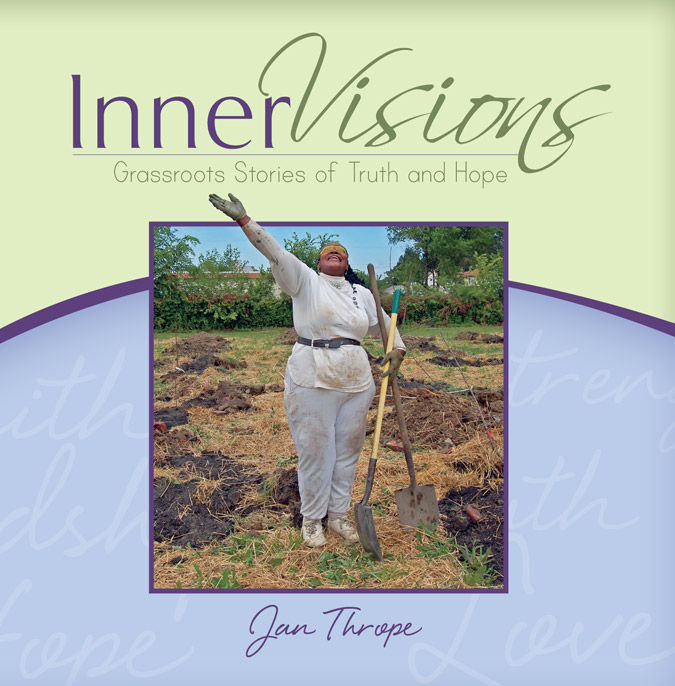 Jan Thrope's book,  InnerVisions: Grassroots Stories of Truth and Hope  , celebrates the difficult but worthwhile work happening in Cleveland, Ohio. Thrope often gives this book to area nonprofits so that they can in turn use it as a fundraising tool.