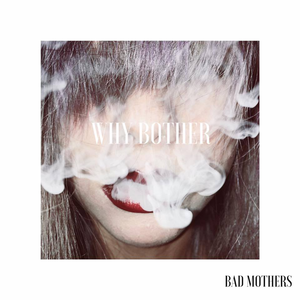 Bad Mothers - Why Bother