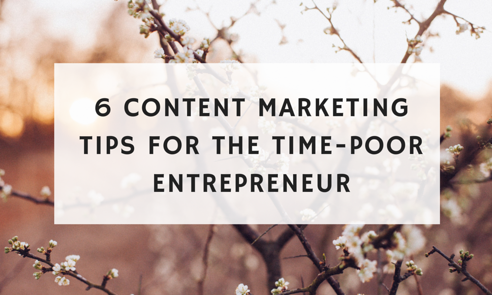 Content marketing tips for time-poor entrepreneurs