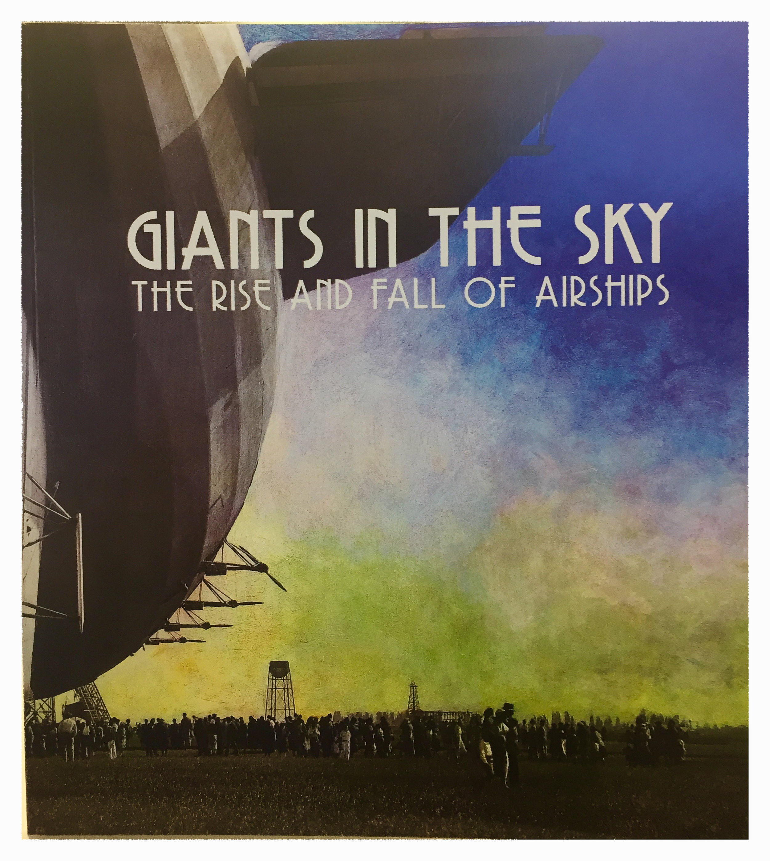 Giants in the Sky: The Rise and Fall of AirShips available at New Museum Los Gatos
