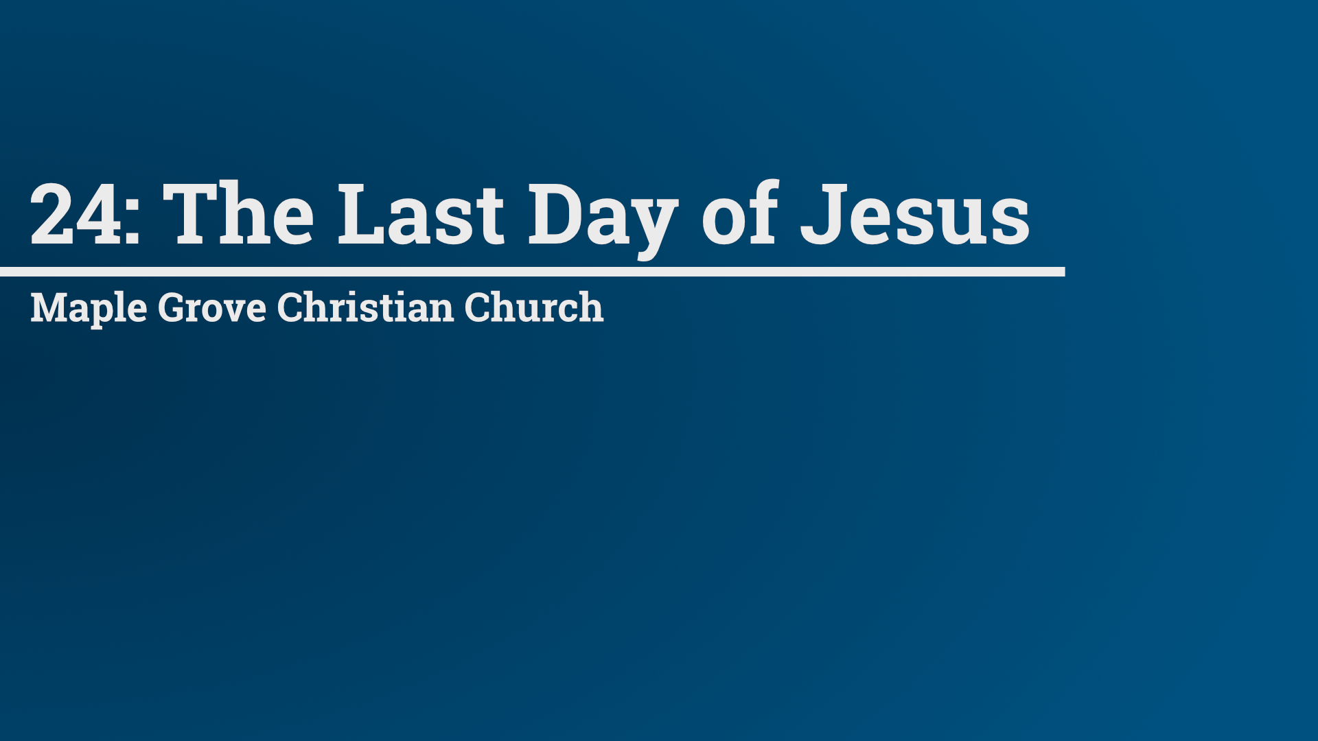 24: The Last Day of Jesus • March 13 - 27, 2016