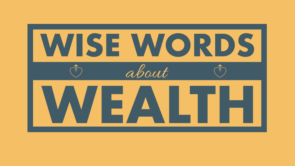 Wise Words About Wealth • Nov. 11 - 25, 2018