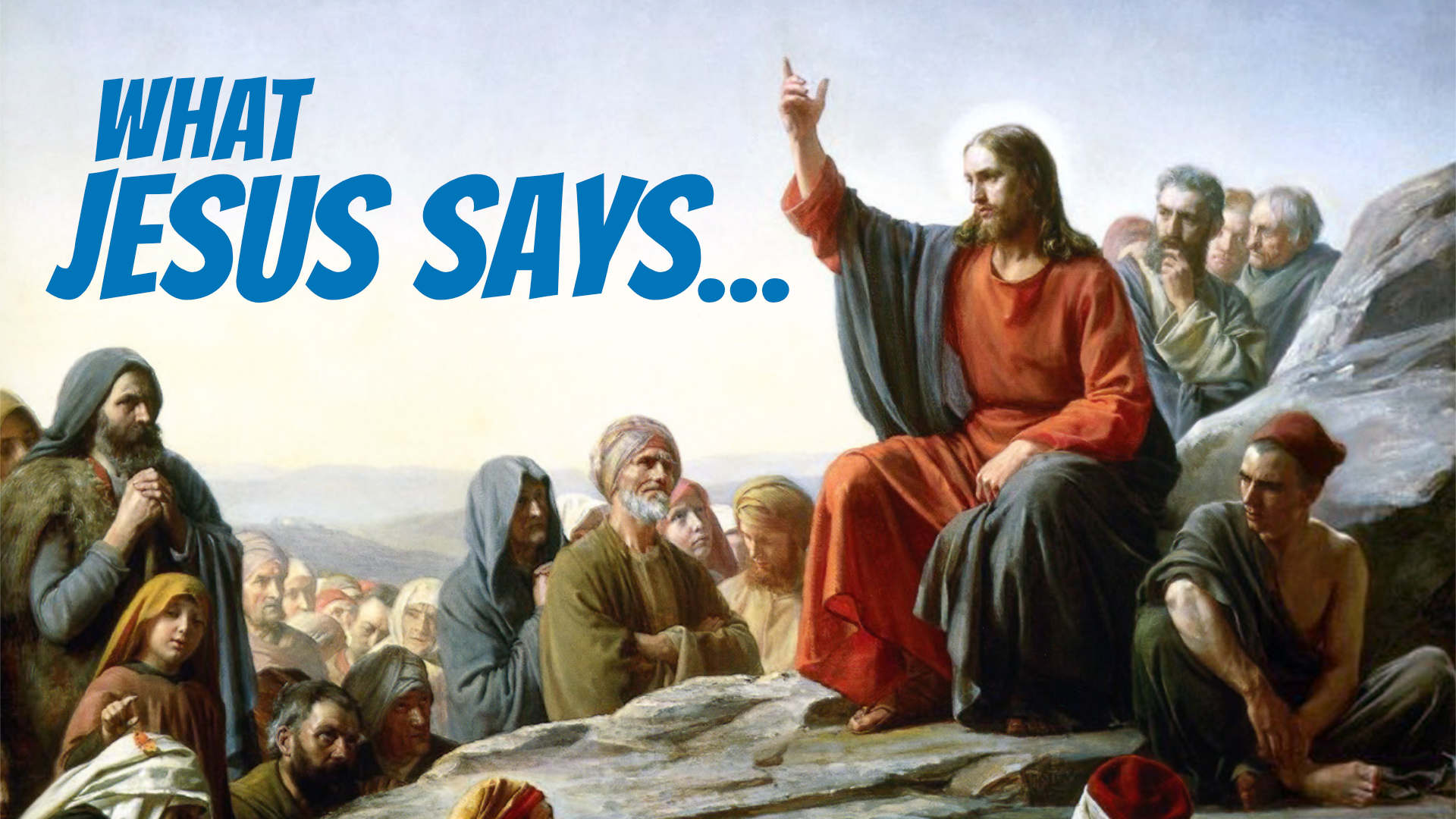 What Jesus Says... • Jan. 6 - Apr. 7, 2019