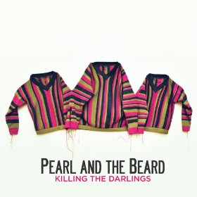 Pearl and the Beard - Killing your darlings (2011)
