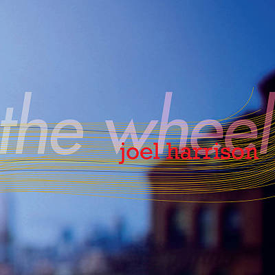 Joel Harrison - The Wheel (2008)