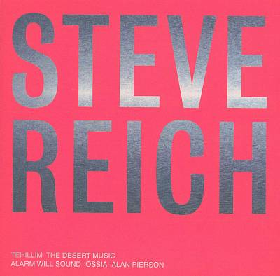 Alarm Will Sound/Steve Reich - Tehillim; The Desert Music (2002)