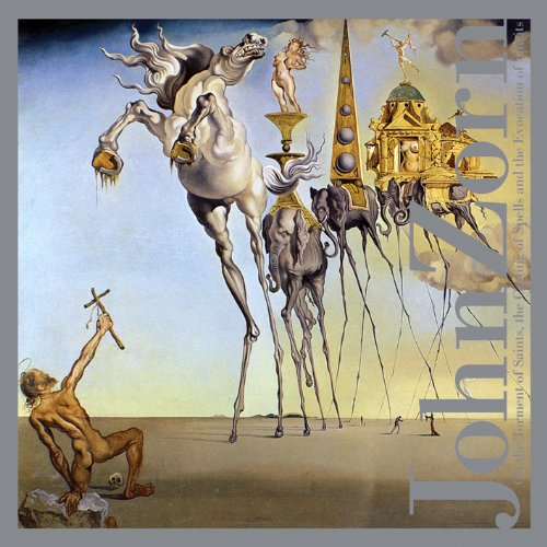 John Zorn - On the Torment of Saints, the Cast of Spells and the Evocation of Spirits  (2013)