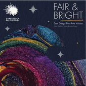Fair and Bright -  San Diego Pro Arte Voices