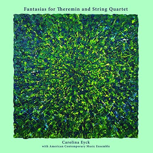Carolina Eyke & American Contemporary Music Ensemble - Fantasias for Theremin and String Quartet