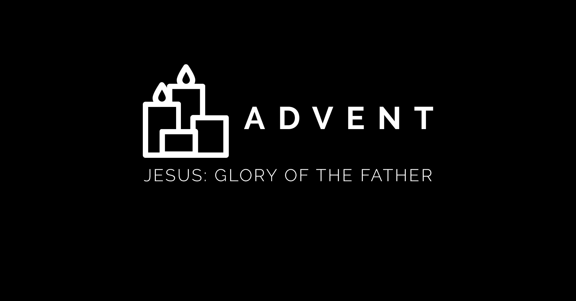 Week 2 - Advent-Jesus-Glory-of-the-Father.jpg