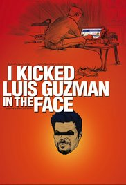 I Kicked Luis Guzman in the Face  (2008); directed by Sherwin Shilati