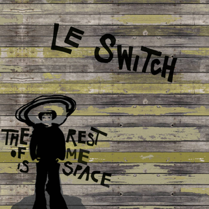 The Rest of Me is Space by Le Switch (2010)