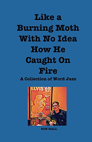 Like a Burning Moth with No Idea How He Caught on Fire - Don Hall served as host of The Moth Story Slams in Chicago for five years. For each theme, he composed a word jazz introduction. This is a collection of a few of these pieces.PURCHASE ON AMAZON