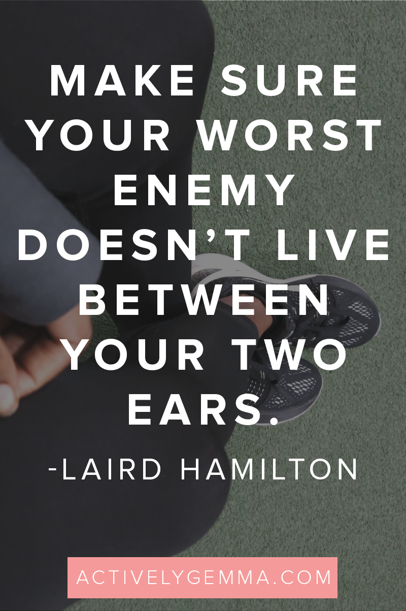 #Motivation:  Make sure your worst enemy doesn't live between your two ears. -Laird Hamilton