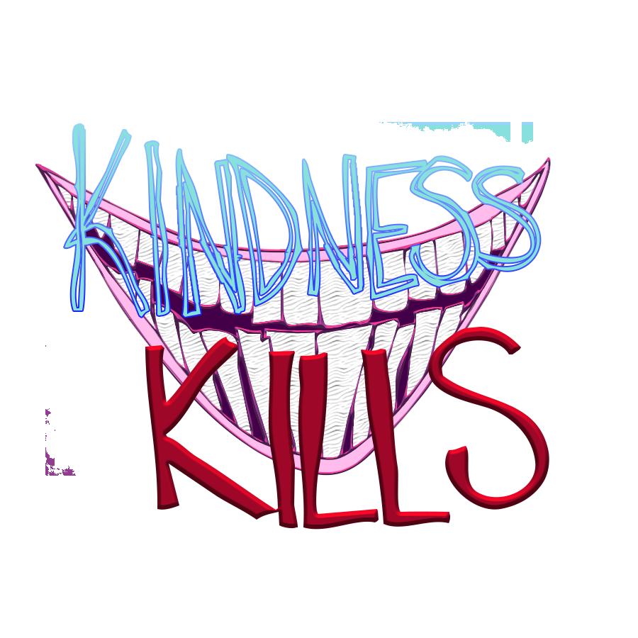 KINDNESS KILLS