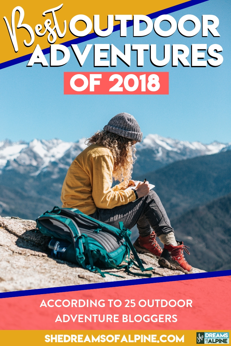 25 Outdoor Bloggers Reveal Their Most Epic Outdoor Adventure Travels from 2018 |  If you are looking for some inspiration for your future outdoor adventure goals and travels, check out this list from 25 outdoor bloggers personal favorite outdoor adventures in 2018. | shedreamsofalpine.com