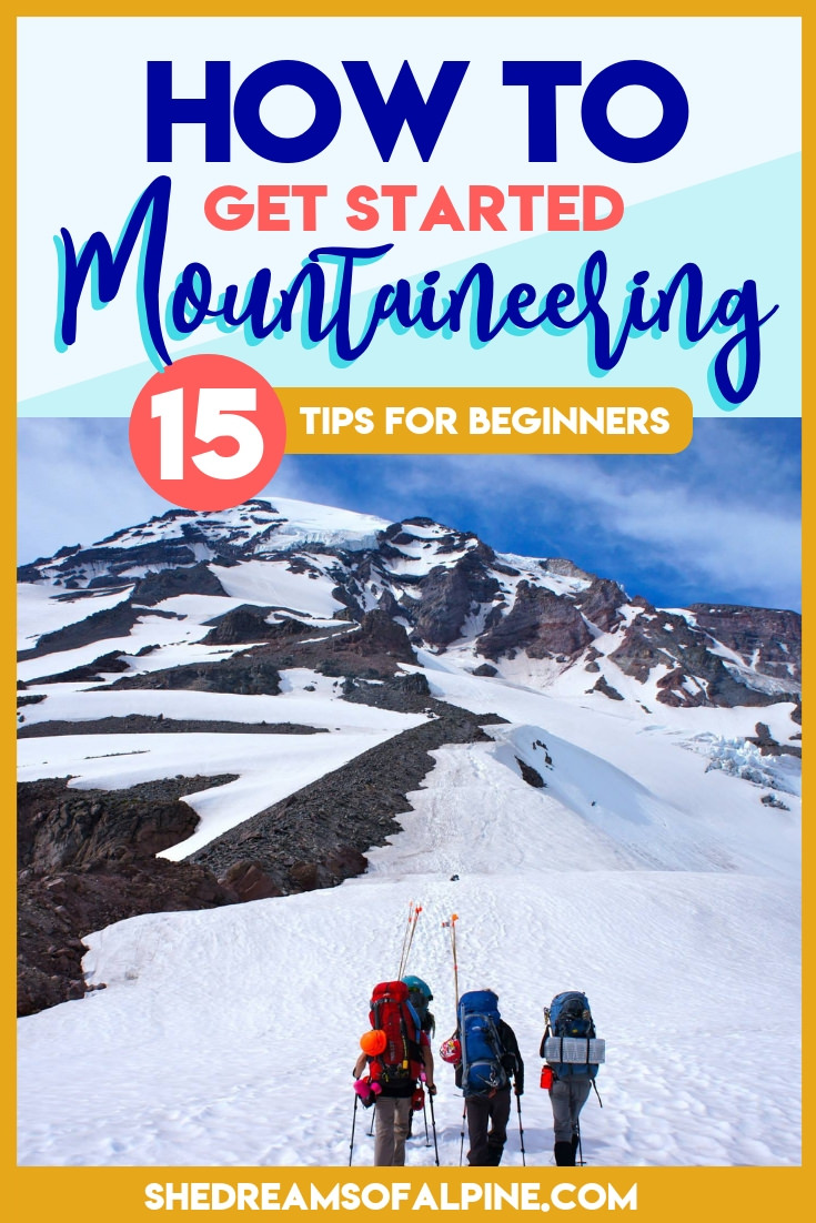 """Mountaineering Basics: How to Get Into Mountaineering    If you've ever thought to yourself, """"I want to be a mountaineer"""" but don't know where to start, then this article is perfect for you. In this article we go over 15 tips on mountaineering for beginners and how to get started mountaineering. It can feel overwhelming at first, but if you are dedicating to learning, mountaineering can be an extremely rewarding sport   shedreamsofalpine.com"""