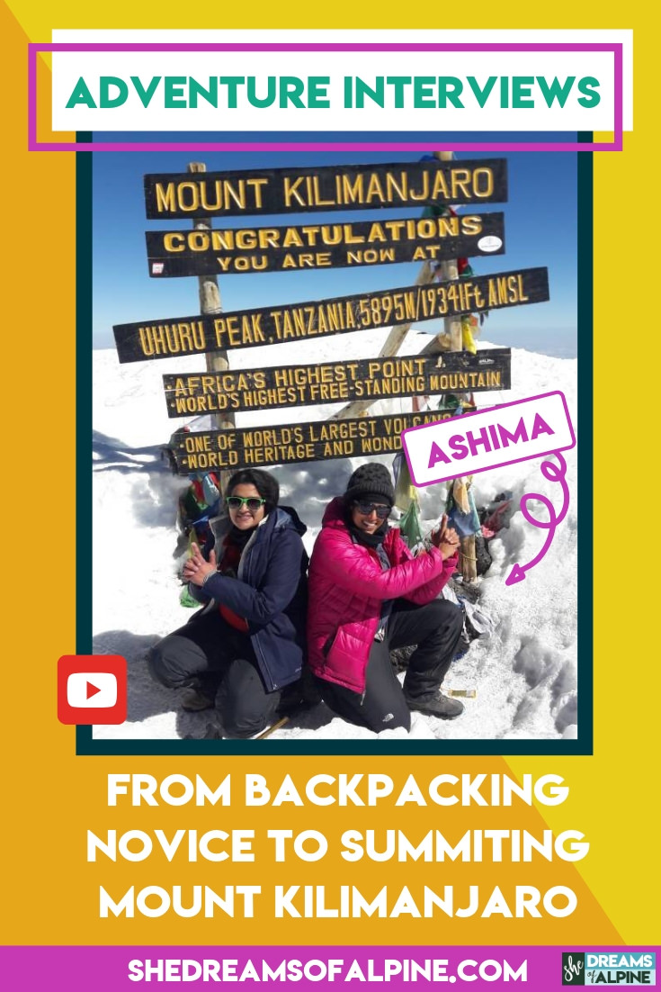 Adventure Backpacking Interviews: From Backpacking Novice to Summiting Mount Kilimanjaro - Ashima |  Interview with one of my best friends discussing how she transformed her life through backpacking and outdoor adventure. The message here is STRONG my friend, I hope you find it inspires you to push yourself and become whomever you truly dream of becoming. | shedreamsofalpine.com