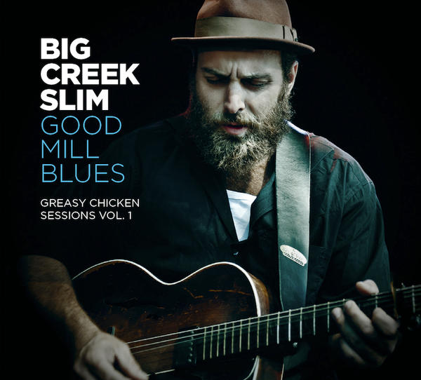 Big Creek Slim - Good Mill Blues