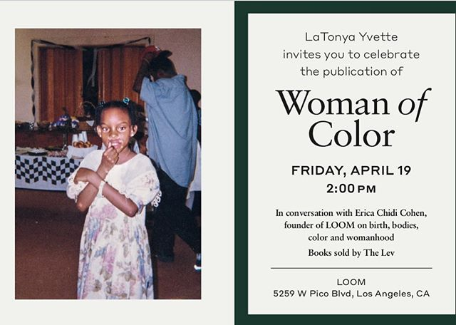 LOS ANGELES, please join me at @thisisloom next Friday APRIL 19th, at 2 PM (Kids are welcomed and encouraged!). I'll be in conversation with my friend @ericachidicohen on birth, bodies, color, and womanhood. We're going to be discussing it all, and I'm so excited to be able to bring my kids along with me. There are VERY limited spaces available. Please RSVP to adrienne @ latonyayvette.com  Books will be sold by The Lev (a community bookstore built with the intention to support and promote women and people of color writers). There will be light sips and bites. . I'll be back in NYC for more readings (and amazing panels) in May, then a quick stop in London later that month. And to roll it out we have something amazing in the works for Chicago, D.C, and San Francisco this June. If you aren't in any of those cities, you can buy your book on Amazon or your local seller (B&N has signed copies) and I am recapping every single event with photos and video on my blog to loop all of you in to the celebration. (my first event at Greenlight bookstore is live now) Thank You for your support!!!! I love reading your thoughts on my book. Please keep tagging me in your photos and using the hashtag #WOCTheBook